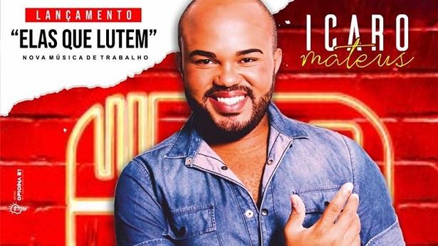 """SAJ: É nesta sexta o lançamento de """"Elas que lutem"""", novo sucesso de Icaro Mateus - saj, noticias, entretenimento"""